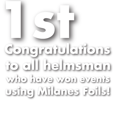 1st - Congratulations to all Helmsman who have won using Milanes Foils!